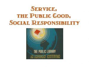 service, public good, social responsibility