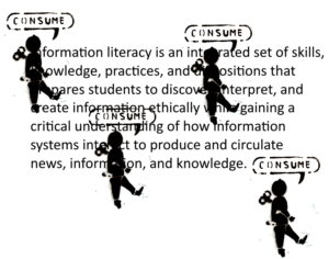 """definitio of information literacy overlaid with """"consume"""" stencils"""